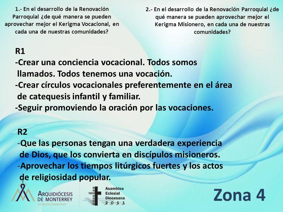 Zona 4 R1 -Crear una conciencia vocacional. Todos somos llamados. Todos tenemos una vocación. -Crear círculos vocacionales preferentemente en el área