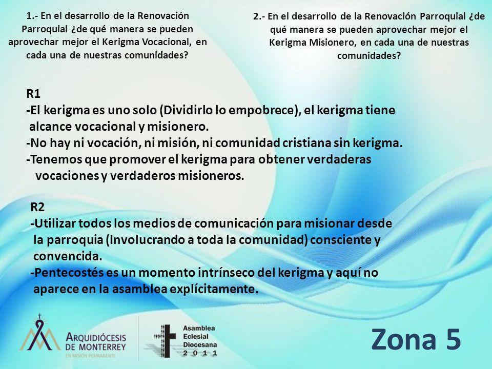 Zona 5 R1 -El kerigma es uno solo (Dividirlo lo empobrece), el kerigma tiene alcance vocacional y misionero. -No hay ni vocación, ni misión, ni comuni
