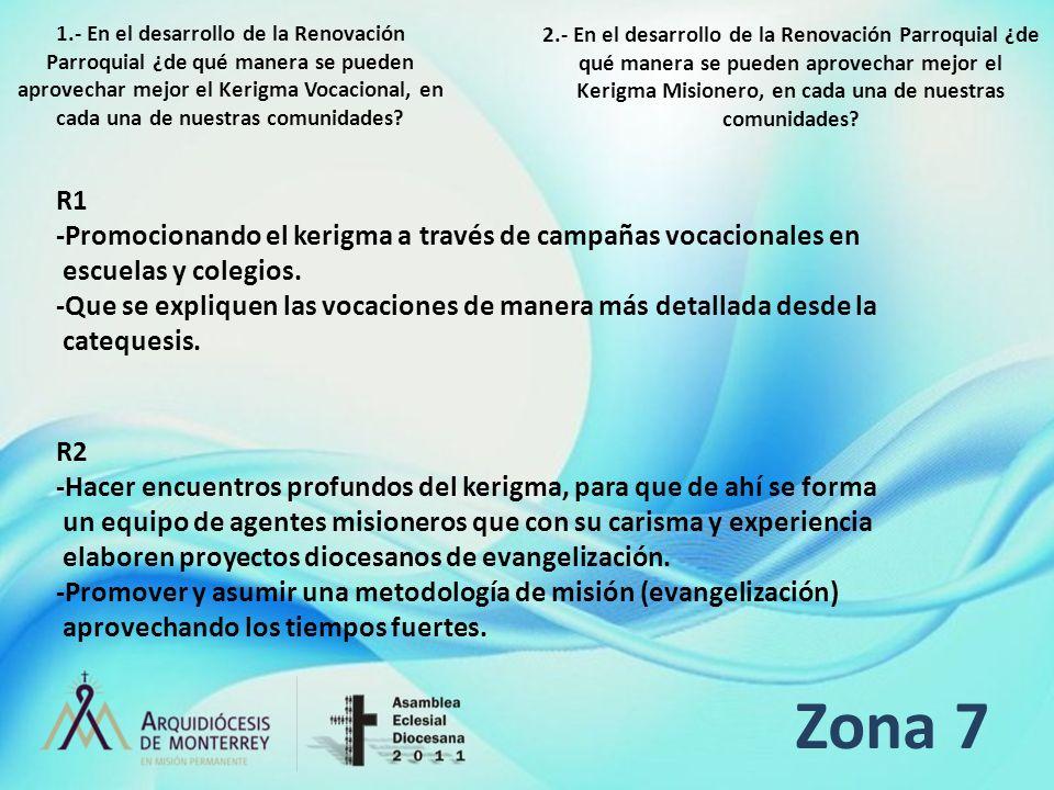 Zona 7 R1 -Promocionando el kerigma a través de campañas vocacionales en escuelas y colegios. -Que se expliquen las vocaciones de manera más detallada