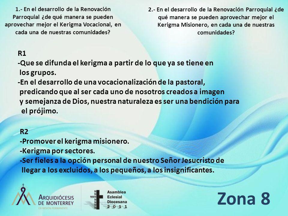 Zona 8 R1 -Que se difunda el kerigma a partir de lo que ya se tiene en los grupos. -En el desarrollo de una vocacionalización de la pastoral, predican
