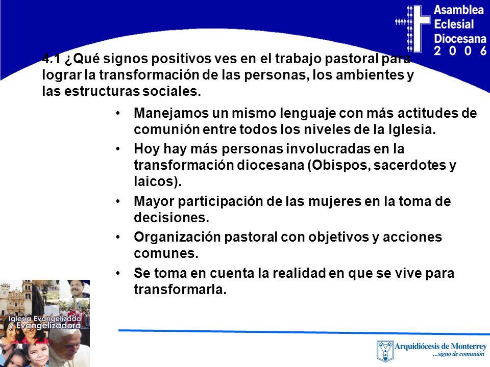 4.1 ¿Qué signos positivos ves en el trabajo pastoral para lograr la transformación de las personas, los ambientes y las estructuras sociales.