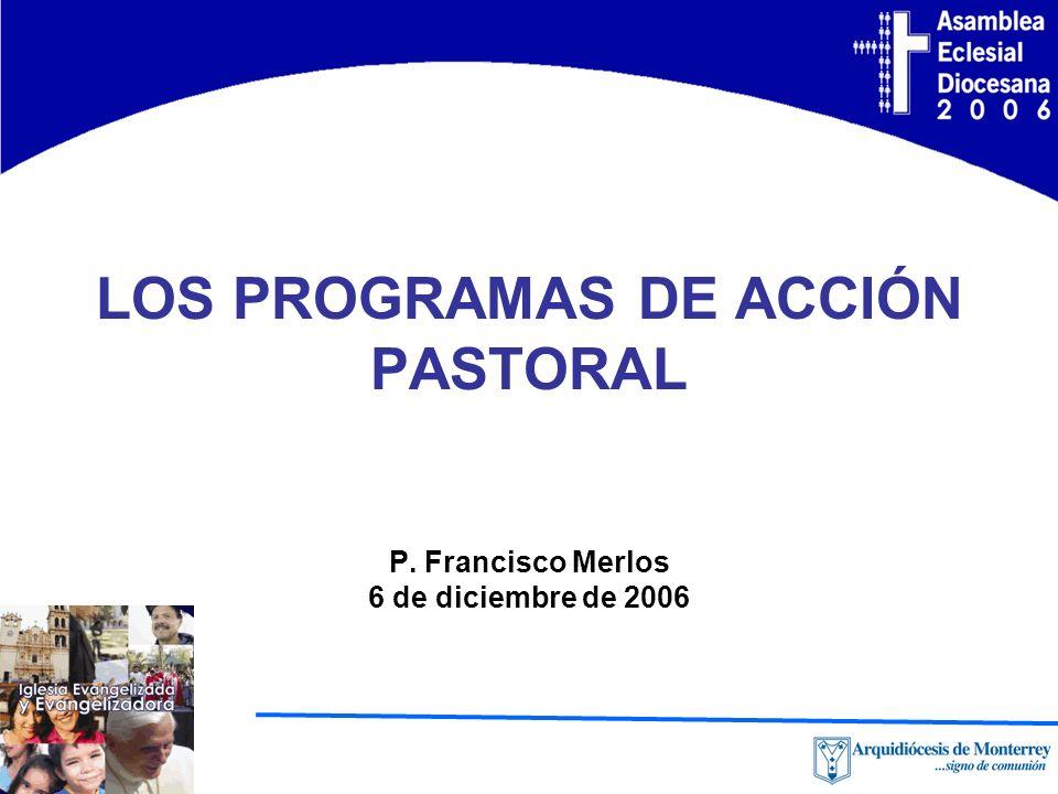 LOS PROGRAMAS DE ACCIÓN PASTORAL P. Francisco Merlos 6 de diciembre de 2006