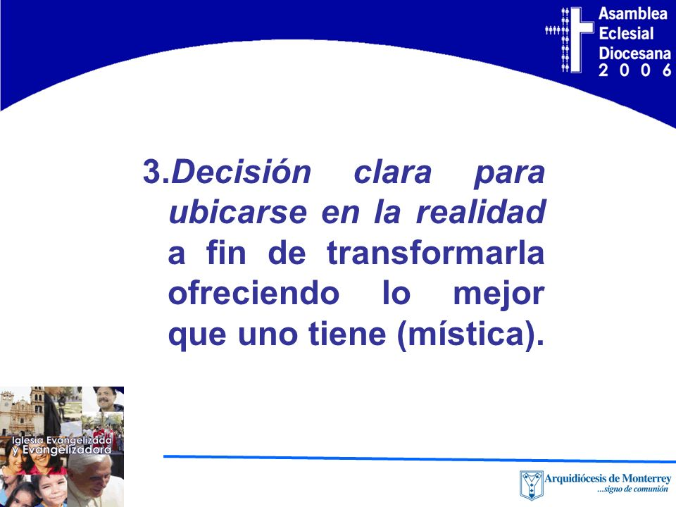 3.Decisión clara para ubicarse en la realidad a fin de transformarla ofreciendo lo mejor que uno tiene (mística).