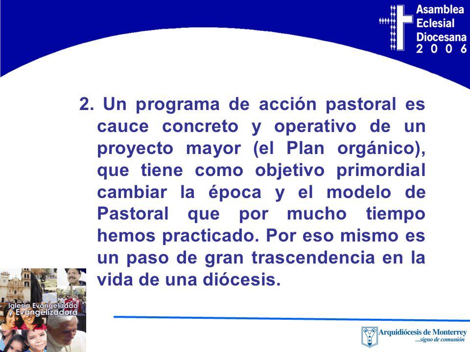 2. Un programa de acción pastoral es cauce concreto y operativo de un proyecto mayor (el Plan orgánico), que tiene como objetivo primordial cambiar la