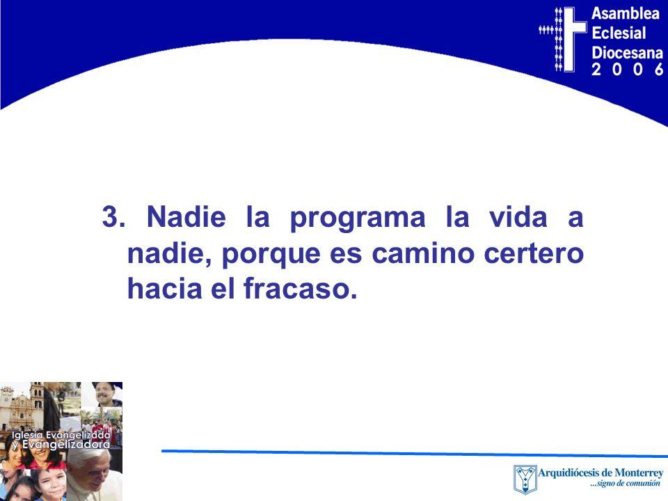 3. Nadie la programa la vida a nadie, porque es camino certero hacia el fracaso.