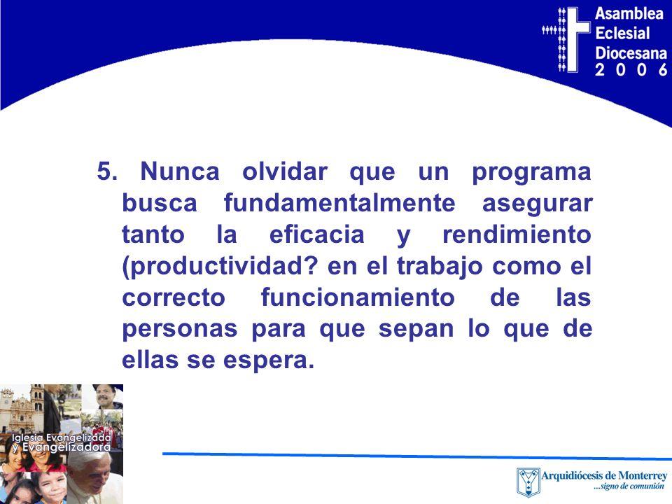 5. Nunca olvidar que un programa busca fundamentalmente asegurar tanto la eficacia y rendimiento (productividad? en el trabajo como el correcto funcio