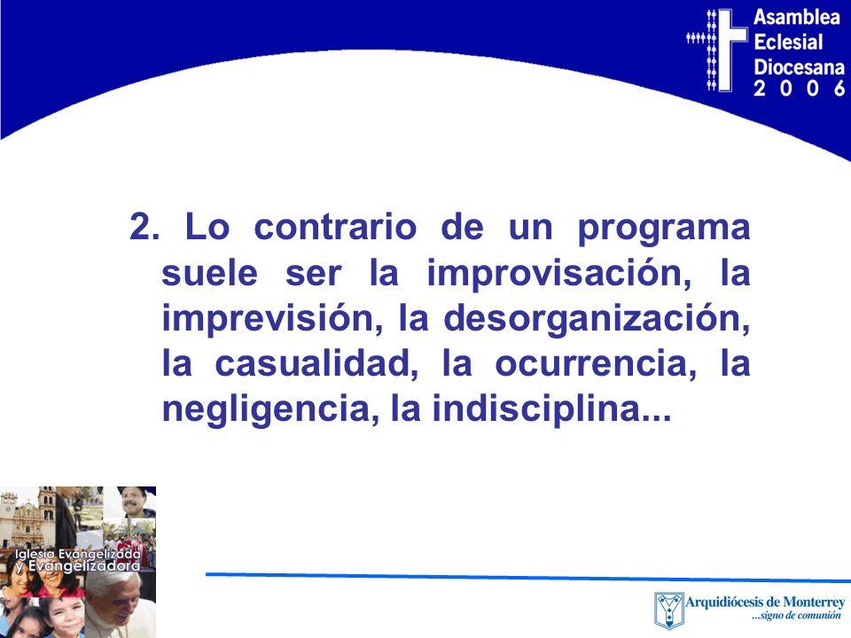 2. Lo contrario de un programa suele ser la improvisación, la imprevisión, la desorganización, la casualidad, la ocurrencia, la negligencia, la indisc
