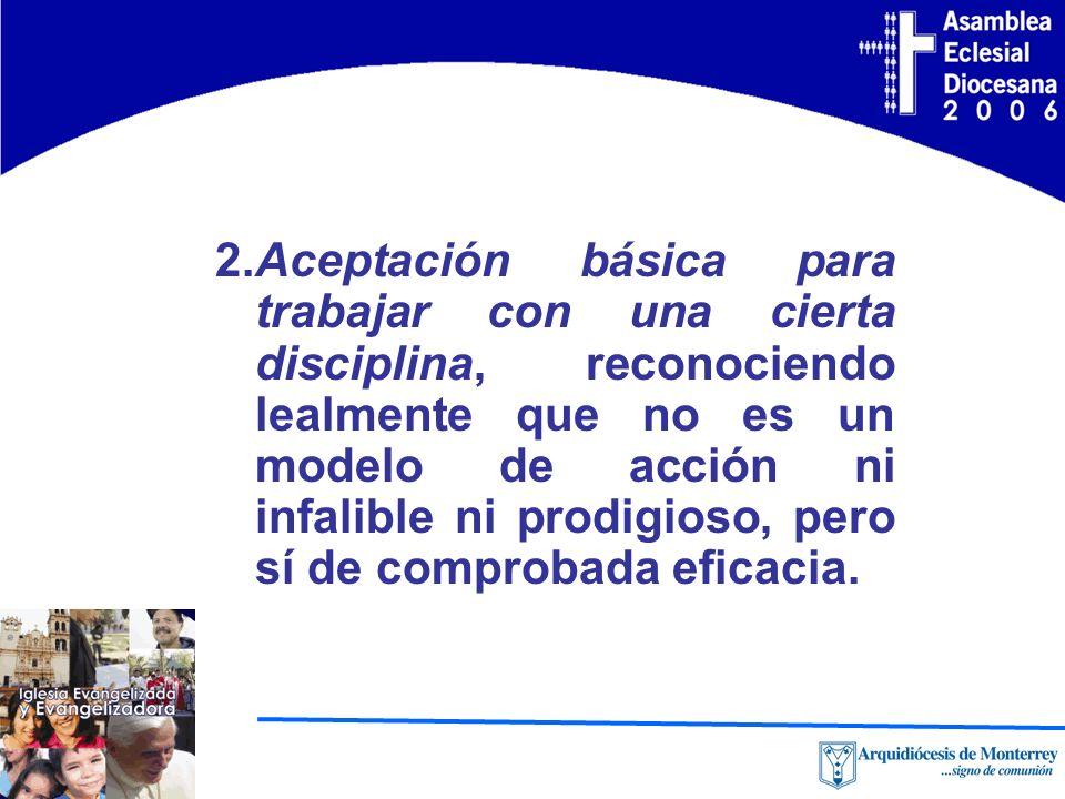 2.Aceptación básica para trabajar con una cierta disciplina, reconociendo lealmente que no es un modelo de acción ni infalible ni prodigioso, pero sí