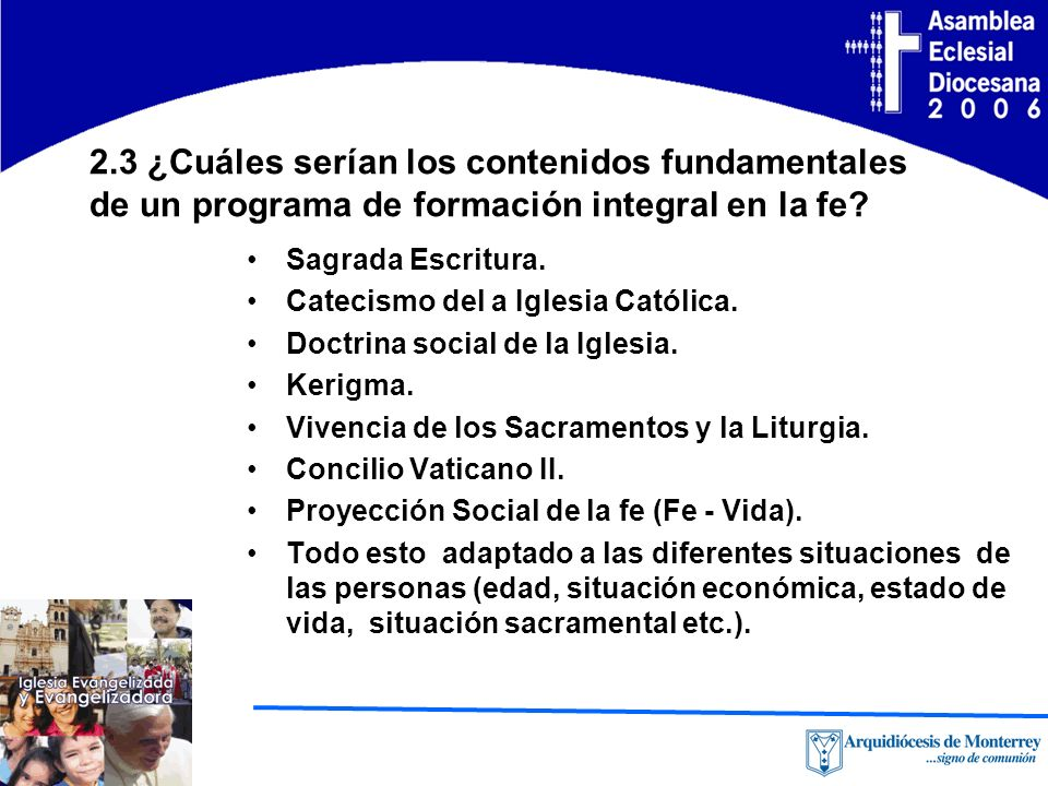2.3 ¿Cuáles serían los contenidos fundamentales de un programa de formación integral en la fe? Sagrada Escritura. Catecismo del a Iglesia Católica. Do