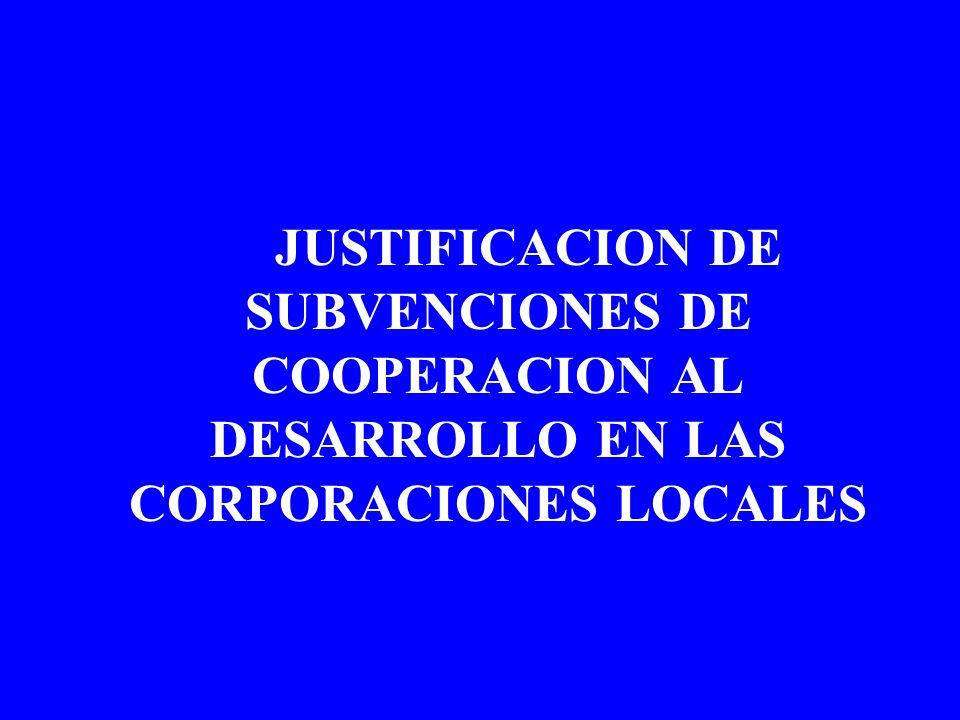 JUSTIFICACION DE SUBVENCIONES DE COOPERACION AL DESARROLLO EN LAS CORPORACIONES LOCALES