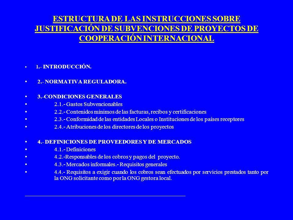 ESTRUCTURA DE LAS INSTRUCCIONES SOBRE JUSTIFICACIÓN DE SUBVENCIONES DE PROYECTOS DE COOPERACIÓN INTERNACIONAL 1.- INTRODUCCIÓN. 2.- NORMATIVA REGULADO