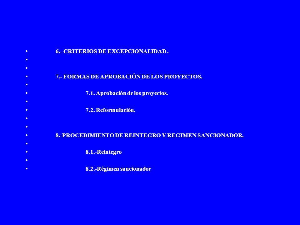 6.- CRITERIOS DE EXCEPCIONALIDAD. 7.- FORMAS DE APROBACIÓN DE LOS PROYECTOS. 7.1. Aprobación de los proyectos. 7.2. Reformulación. 8.-PROCEDIMIENTO DE