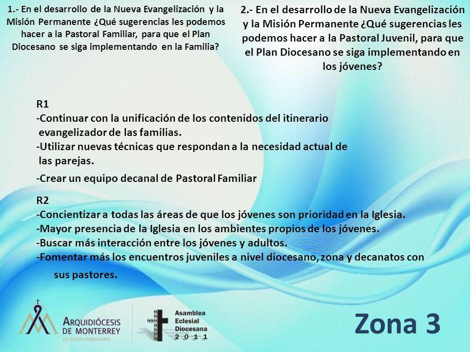 Zona 3 R1 -Continuar con la unificación de los contenidos del itinerario evangelizador de las familias. -Utilizar nuevas técnicas que respondan a la n