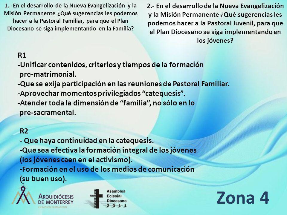 Zona 4 R1 -Unificar contenidos, criterios y tiempos de la formación pre-matrimonial. -Que se exija participación en las reuniones de Pastoral Familiar