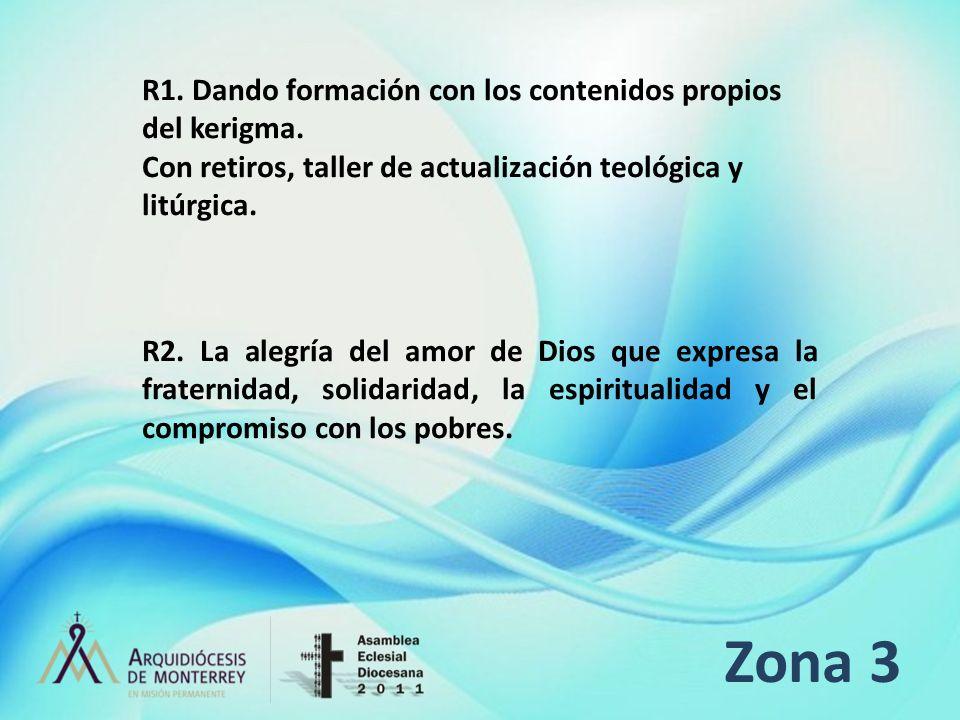 Zona 3 R1. Dando formación con los contenidos propios del kerigma. Con retiros, taller de actualización teológica y litúrgica. R2. La alegría del amor