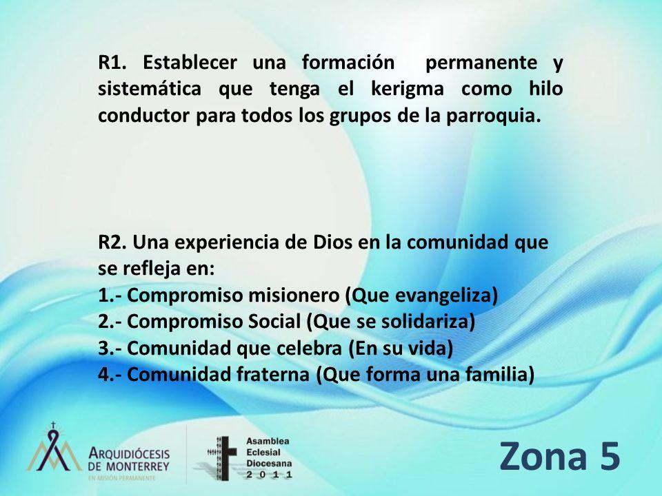 Zona 5 R1. Establecer una formación permanente y sistemática que tenga el kerigma como hilo conductor para todos los grupos de la parroquia. R2. Una e