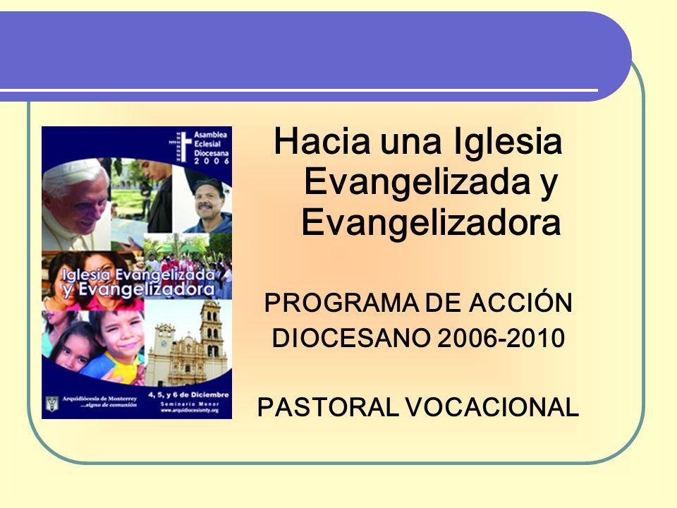 Hacia una Iglesia Evangelizada y Evangelizadora PROGRAMA DE ACCIÓN DIOCESANO 2006-2010 PASTORAL VOCACIONAL