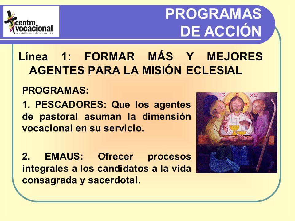 Línea 1: FORMAR MÁS Y MEJORES AGENTES PARA LA MISIÓN ECLESIAL PROGRAMAS DE ACCIÓN PROGRAMAS: 1.