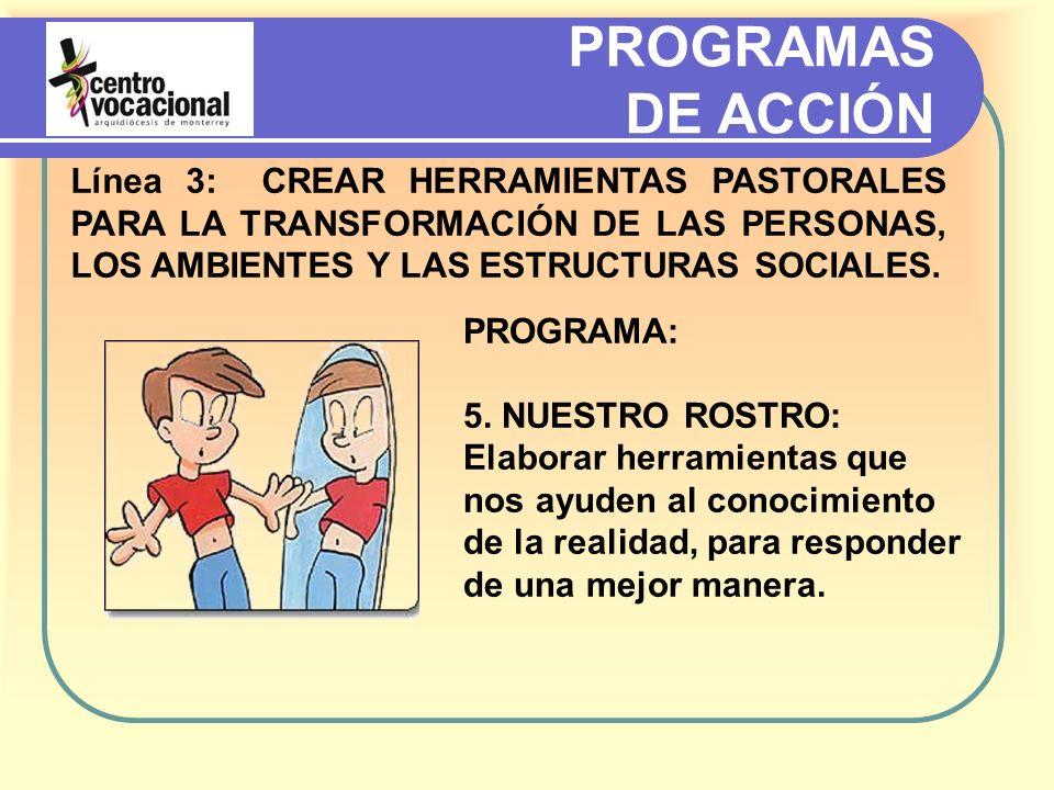 PROGRAMAS DE ACCIÓN Línea 3: CREAR HERRAMIENTAS PASTORALES PARA LA TRANSFORMACIÓN DE LAS PERSONAS, LOS AMBIENTES Y LAS ESTRUCTURAS SOCIALES.