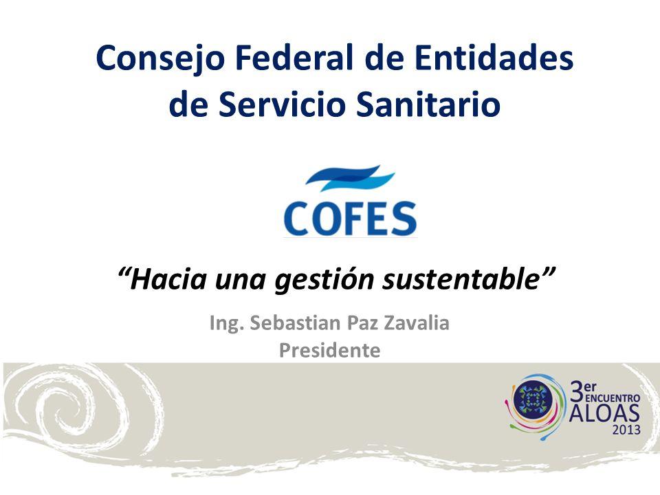 Hacia una gestión sustentable Ing. Sebastian Paz Zavalia Presidente Consejo Federal de Entidades de Servicio Sanitario