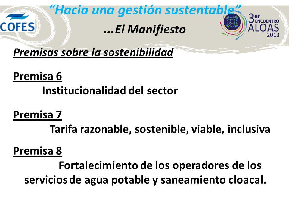 Hacia una gestión sustentable … El Manifiesto Premisas sobre la sostenibilidad Premisa 6 Institucionalidad del sector Premisa 7 Tarifa razonable, sost