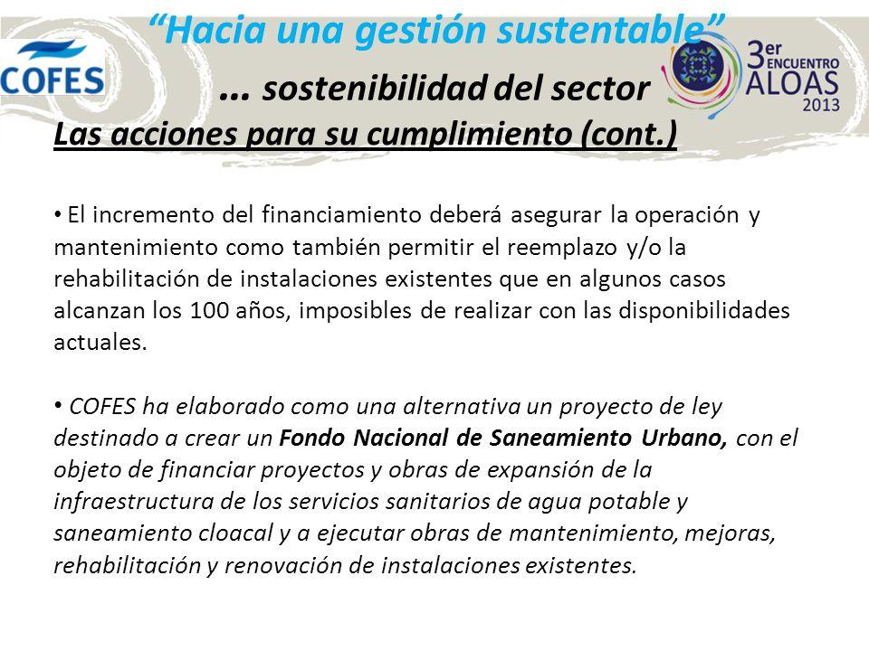 Hacia una gestión sustentable … sostenibilidad del sector Las acciones para su cumplimiento (cont.) El incremento del financiamiento deberá asegurar l