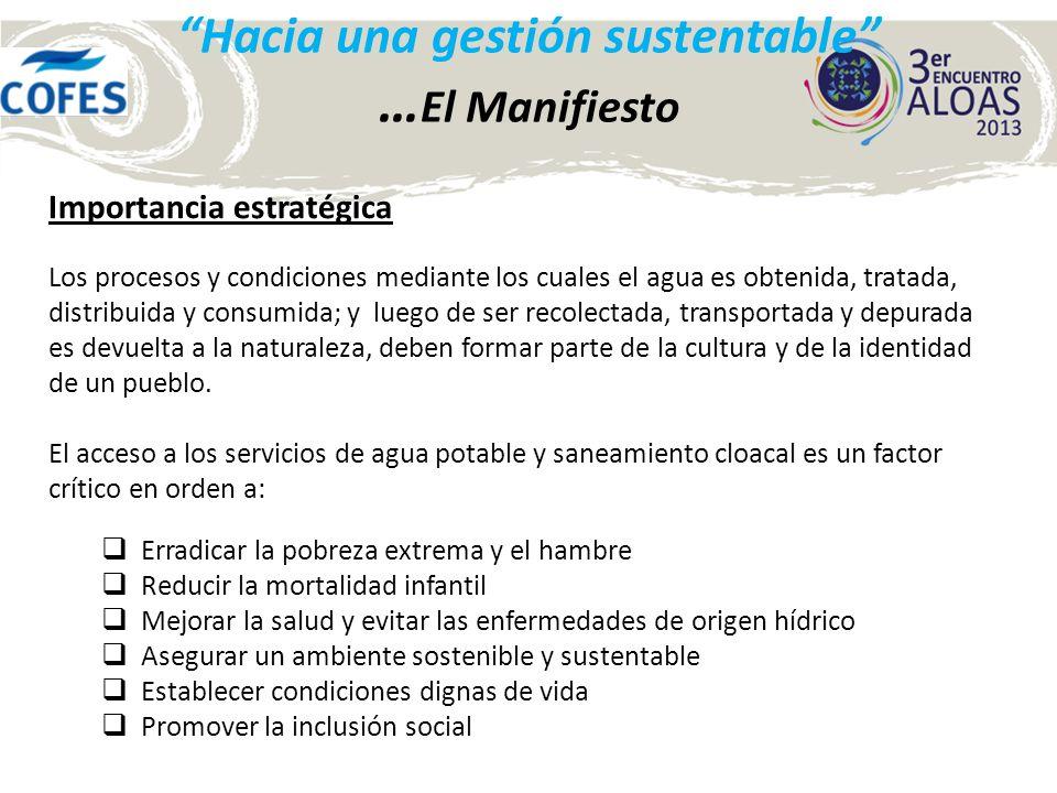 Hacia una gestión sustentable … El Manifiesto Importancia estratégica Los procesos y condiciones mediante los cuales el agua es obtenida, tratada, dis