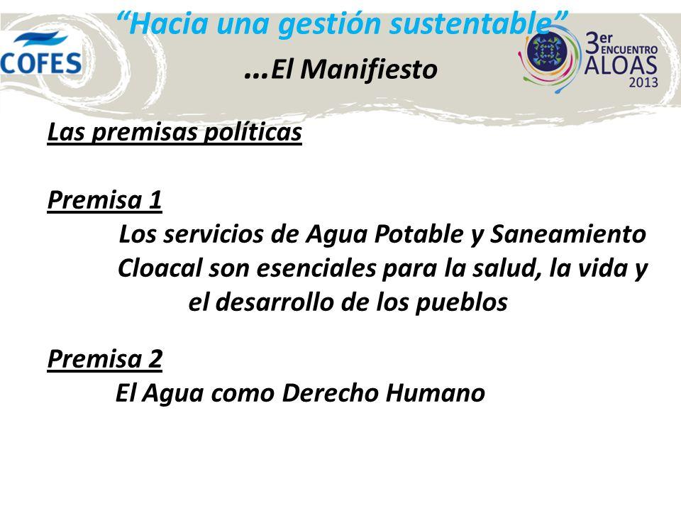 Hacia una gestión sustentable … El Manifiesto Las premisas políticas Premisa 1 Los servicios de Agua Potable y Saneamiento Cloacal son esenciales para