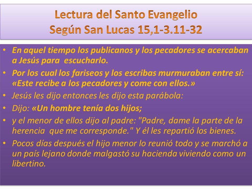 En aquel tiempo los publicanos y los pecadores se acercaban a Jesús para escucharlo.