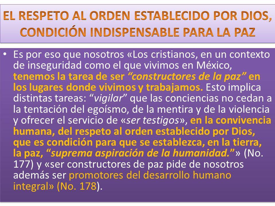 Es por eso que nosotros «Los cristianos, en un contexto de inseguridad como el que vivimos en México, tenemos la tarea de ser constructores de la paz en los lugares donde vivimos y trabajamos.