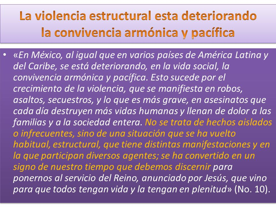 «En México, al igual que en varios países de América Latina y del Caribe, se está deteriorando, en la vida social, la convivencia armónica y pacífica.