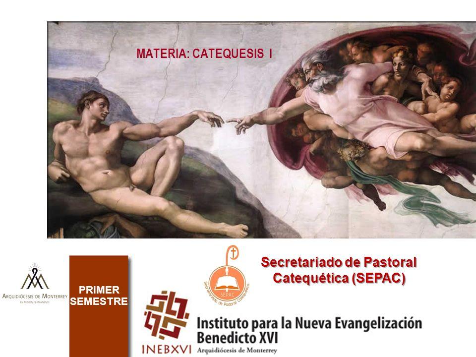 MATERIA: CATEQUESIS I PRIMER SEMESTRE Secretariado de Pastoral Catequética (SEPAC)
