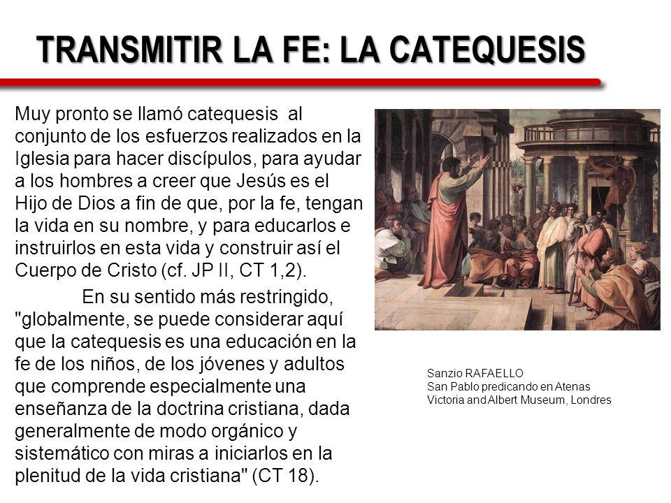TRANSMITIR LA FE: LA CATEQUESIS Muy pronto se llamó catequesis al conjunto de los esfuerzos realizados en la Iglesia para hacer discípulos, para ayuda