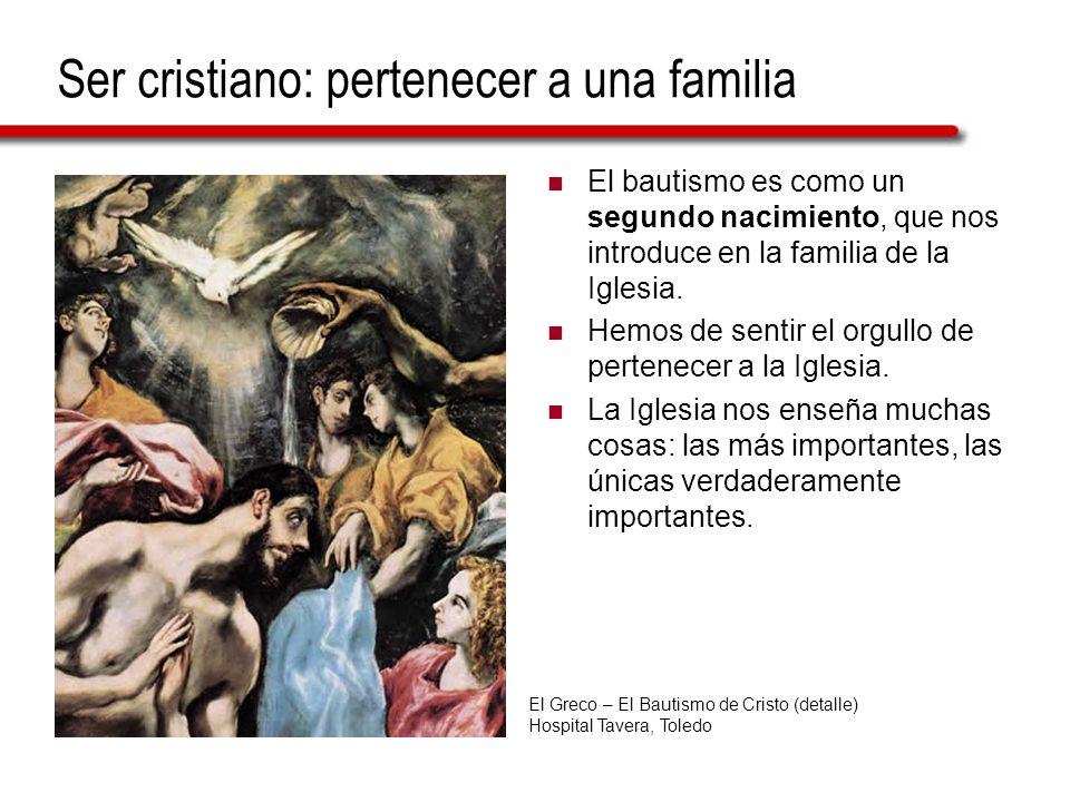 Ser cristiano: pertenecer a una familia El bautismo es como un segundo nacimiento, que nos introduce en la familia de la Iglesia. Hemos de sentir el o