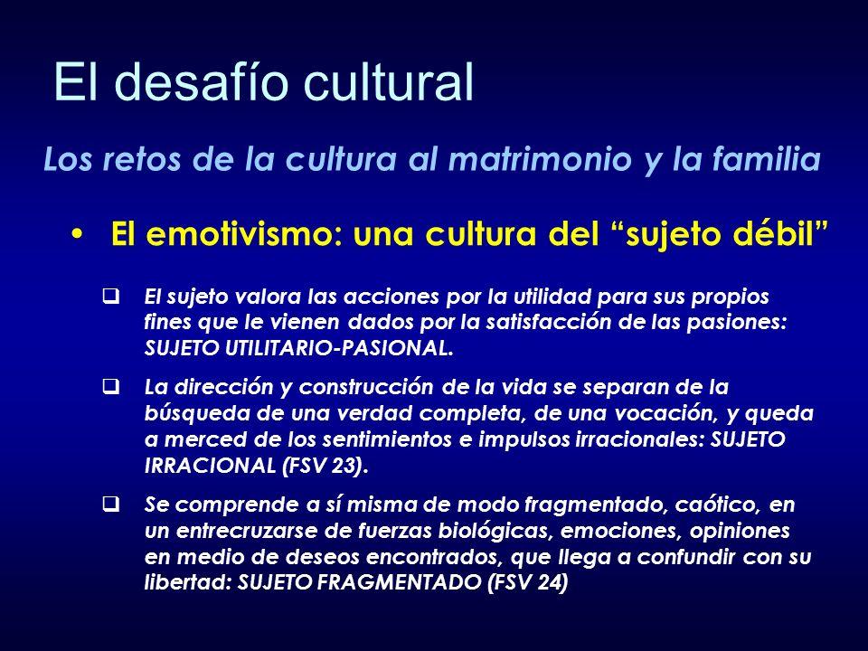 Los retos de la cultura al matrimonio y la familia El sujeto valora las acciones por la utilidad para sus propios fines que le vienen dados por la sat