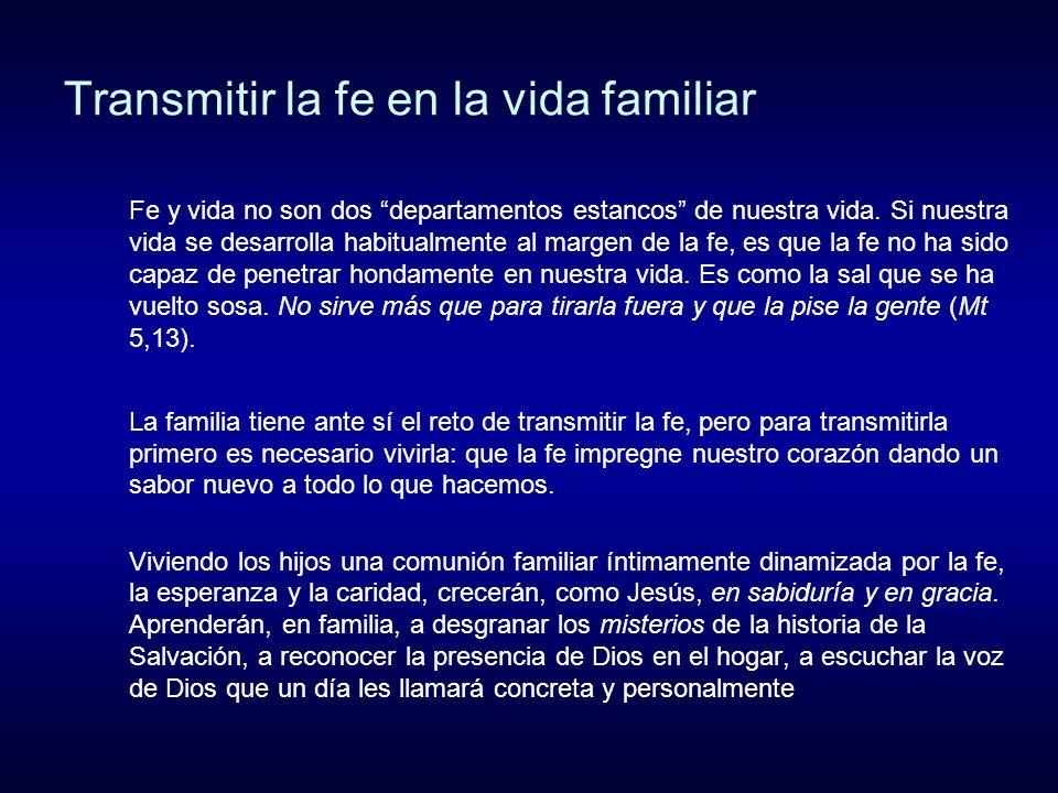 Transmitir la fe en la vida familiar Fe y vida no son dos departamentos estancos de nuestra vida. Si nuestra vida se desarrolla habitualmente al marge