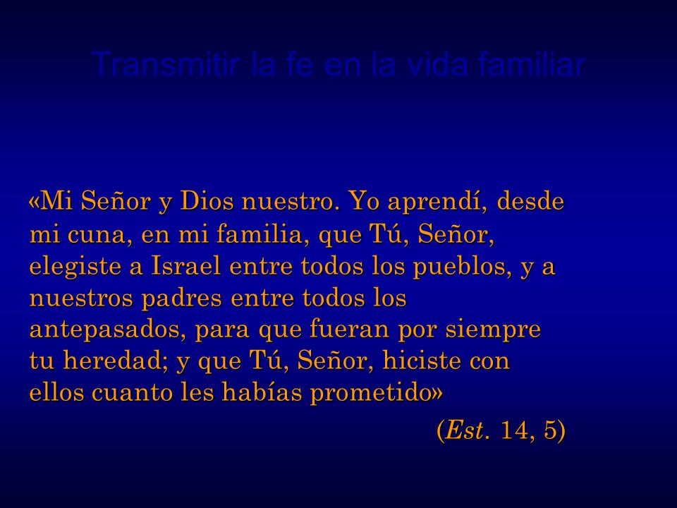 Transmitir la fe en la vida familiar «Mi Señor y Dios nuestro. Yo aprendí, desde mi cuna, en mi familia, que Tú, Señor, elegiste a Israel entre todos