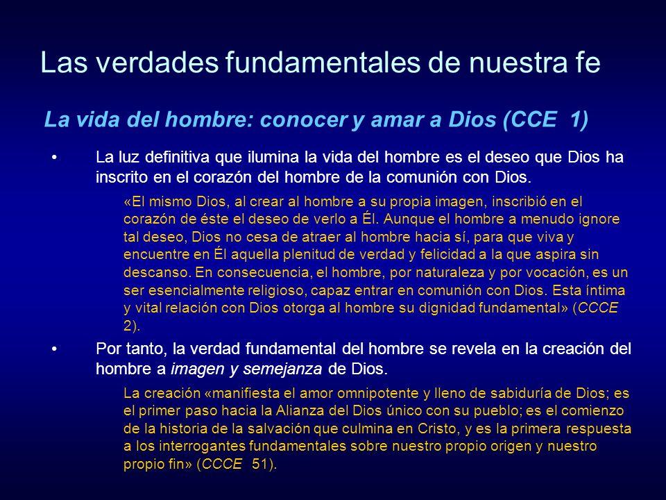 Las verdades fundamentales de nuestra fe Este es el fin de la vida de cada hombre y el motivo de la obra creadora: la comunión del hombre con Dios, que llamamos bienaventuranza.