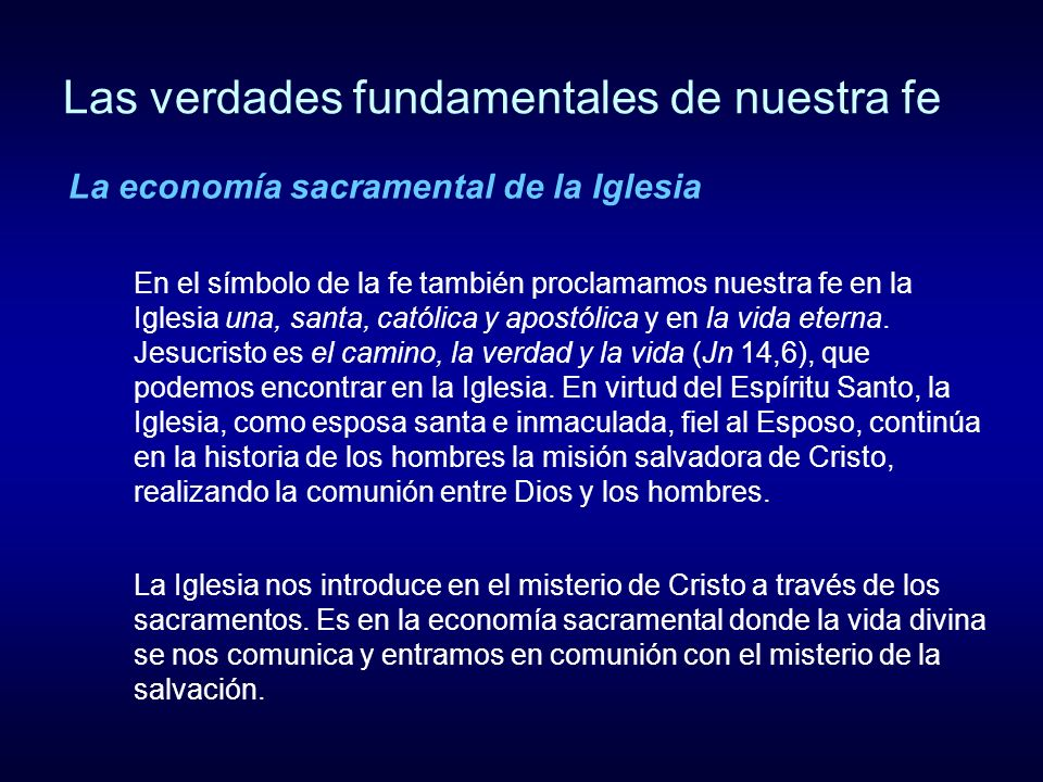 Las verdades fundamentales de nuestra fe En el símbolo de la fe también proclamamos nuestra fe en la Iglesia una, santa, católica y apostólica y en la