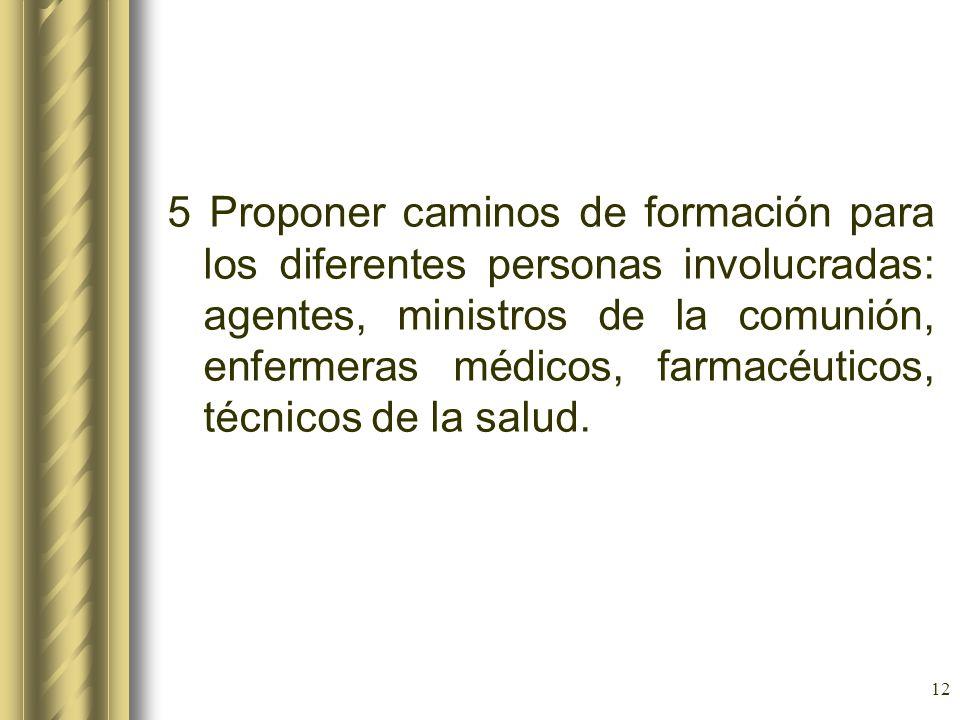 12 5 Proponer caminos de formación para los diferentes personas involucradas: agentes, ministros de la comunión, enfermeras médicos, farmacéuticos, té