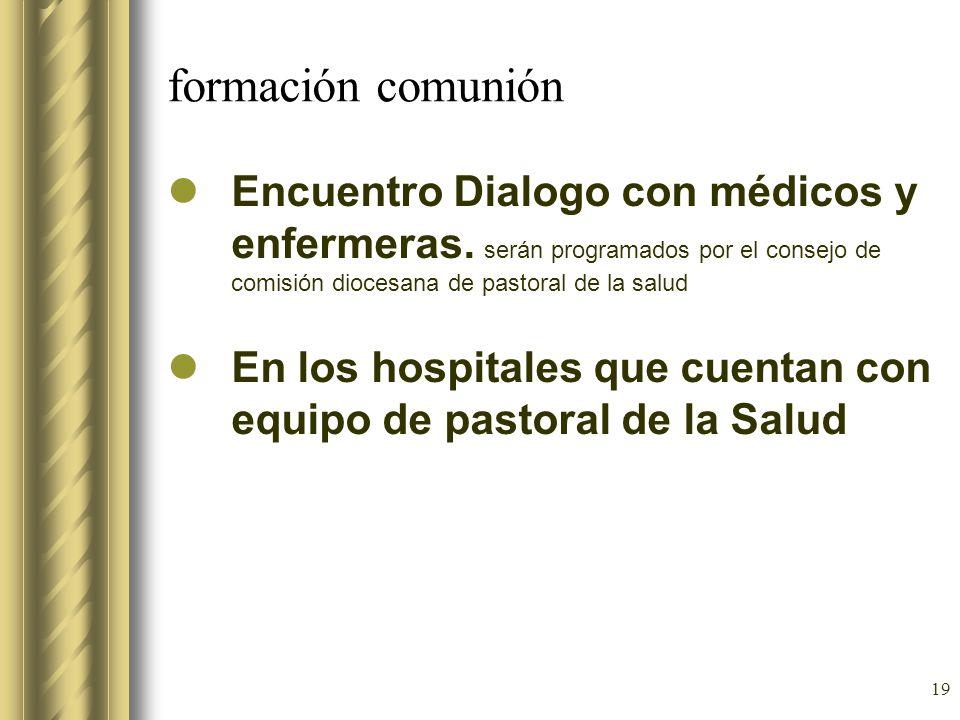 19 formación comunión Encuentro Dialogo con médicos y enfermeras. serán programados por el consejo de comisión diocesana de pastoral de la salud En lo