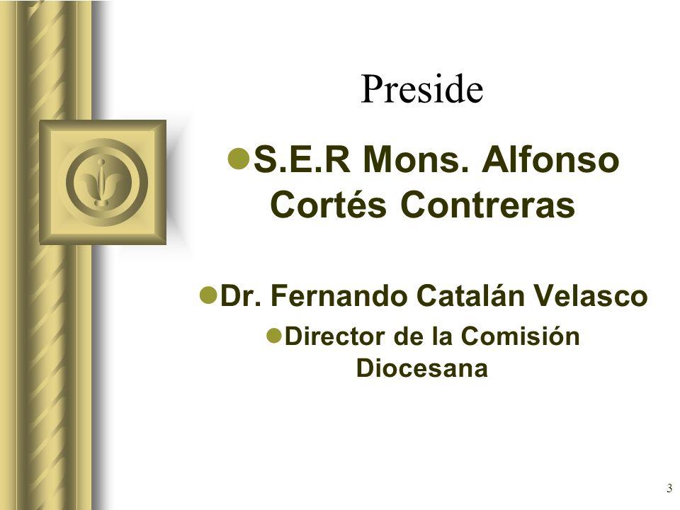 3 Preside S.E.R Mons. Alfonso Cortés Contreras Dr. Fernando Catalán Velasco Director de la Comisión Diocesana