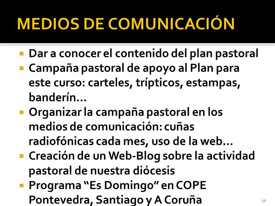 Dar a conocer el contenido del plan pastoral Campaña pastoral de apoyo al Plan para este curso: carteles, trípticos, estampas, banderín… Organizar la