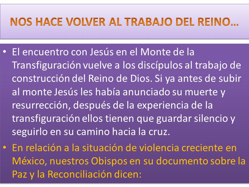 El encuentro con Jesús en el Monte de la Transfiguración vuelve a los discípulos al trabajo de construcción del Reino de Dios. Si ya antes de subir al