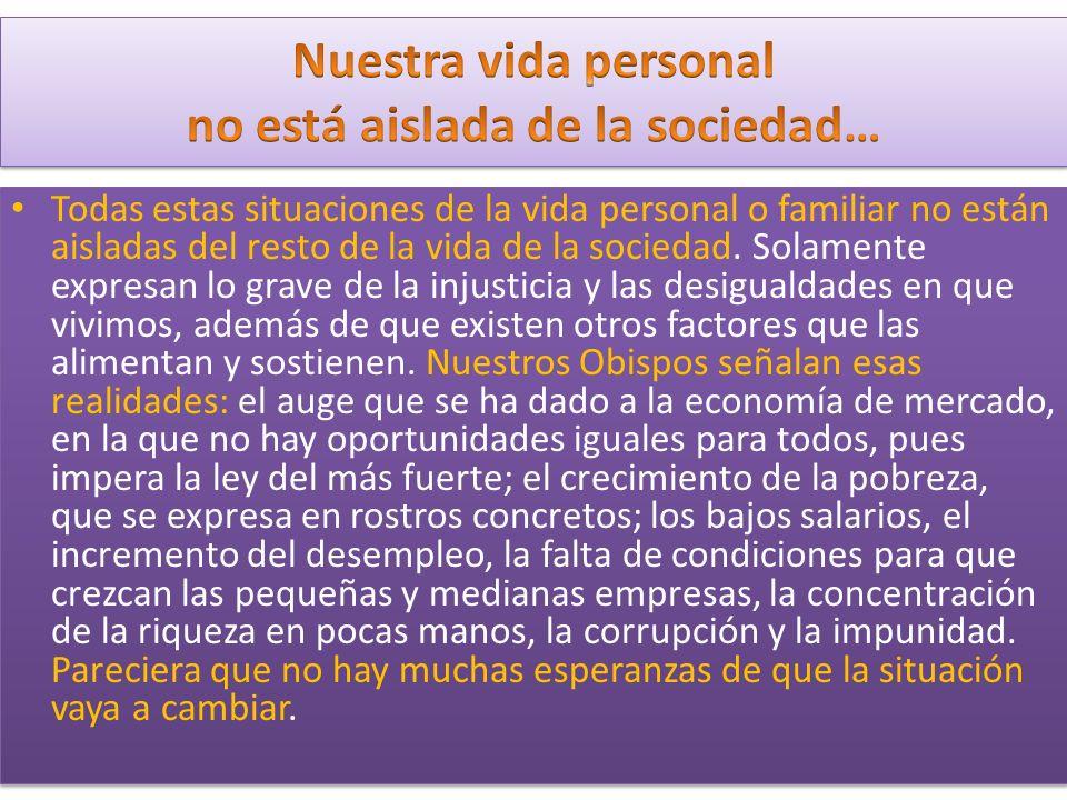 Todas estas situaciones de la vida personal o familiar no están aisladas del resto de la vida de la sociedad. Solamente expresan lo grave de la injust