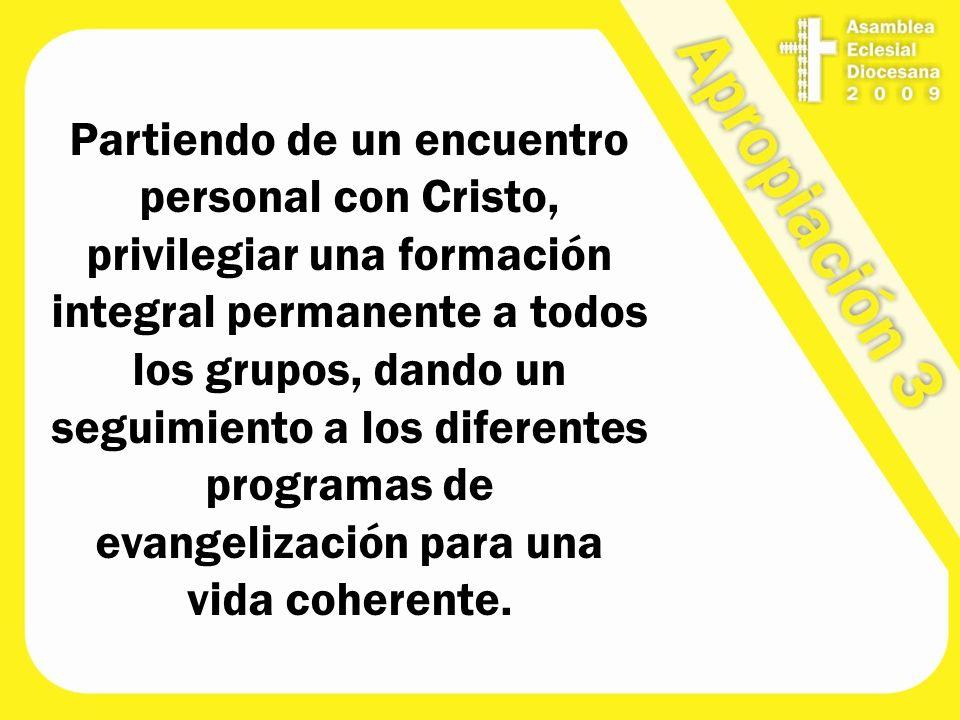 Partiendo de un encuentro personal con Cristo, privilegiar una formación integral permanente a todos los grupos, dando un seguimiento a los diferentes