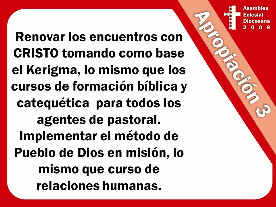 Renovar los encuentros con CRISTO tomando como base el Kerigma, lo mismo que los cursos de formación bíblica y catequética para todos los agentes de p