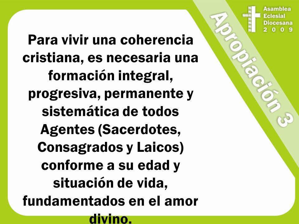 Para vivir una coherencia cristiana, es necesaria una formación integral, progresiva, permanente y sistemática de todos Agentes (Sacerdotes, Consagrad