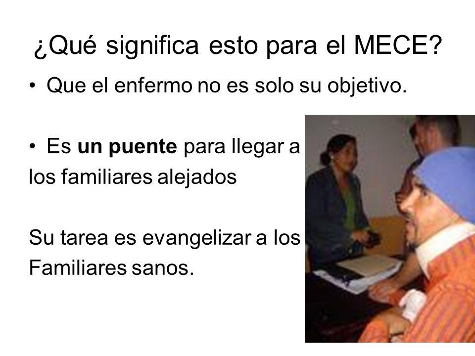 ¿Qué significa esto para el MECE? Que el enfermo no es solo su objetivo. Es un puente para llegar a los familiares alejados Su tarea es evangelizar a