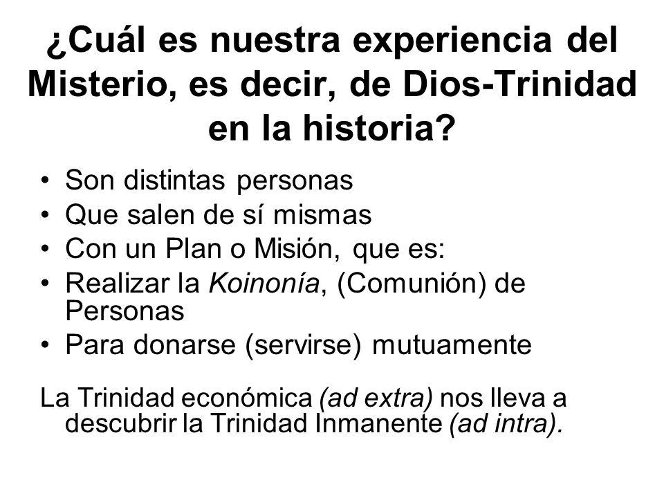 ¿Cuál es nuestra experiencia del Misterio, es decir, de Dios-Trinidad en la historia? Son distintas personas Que salen de sí mismas Con un Plan o Misi